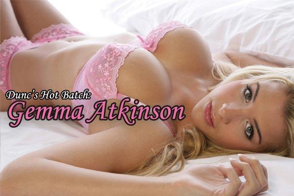 Dunc's Hot Batch: Gemma Atkinson