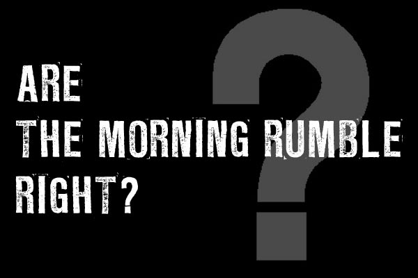 Are The Morning Rumble Right?