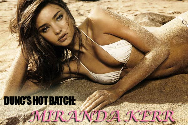 Dunc's Hot Batch: Miranda Kerr